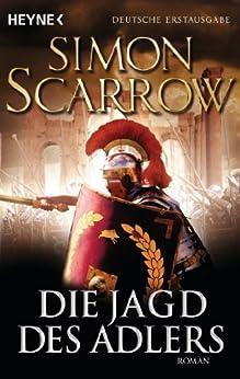 Die Jagd des Adlers: Die Rom-Serie 7 - Roman (German Edition) by [Scarrow, Simon]