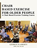 Chair Based Exercise for Older People: A Chair Based Exercise Training Course