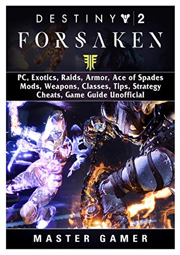 Destiny 2 Forsaken, PC, Exotics, Raids, Armor, Ace of Spades, Mods, Weapons, Classes, Tips, Strategy, Cheats, Game Guide Unofficial -