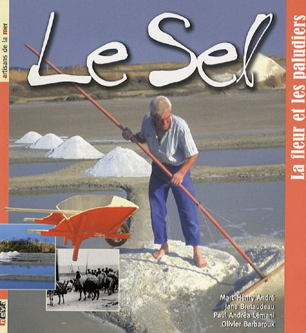 Le sel : La fleur et les paludiers par Marc-Henry André