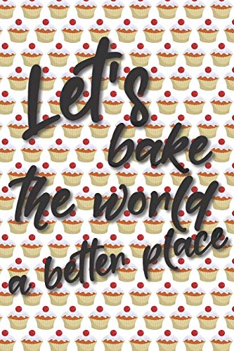 Let\'s bake the world a better place: Liniertes DinA 5 Notizbuch für Bäckerinnen und Bäcker Backen Back Rezept Notizheft Backbuch