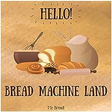 Hello! Bread Machine Land: 365 Days of Easy Bread Machine Recipes (Bread Machine Book, Bread Machine Recipe Book, Best Bread Machine Cookbook, Bread Machine ... Bread Making Machine) (English Edition)