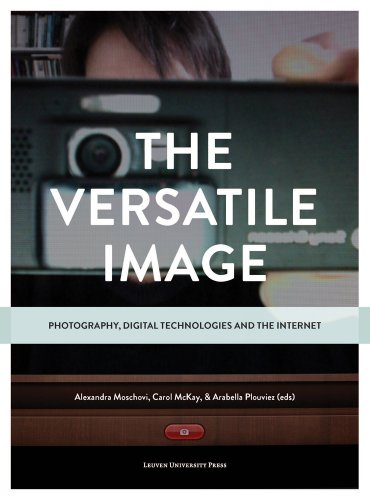 The versatile image : Photography, Digital Technologies and the Internet