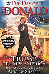 The Day of the Donald: Trump Trumps America by Andrew Shaffer (2016-06-28)