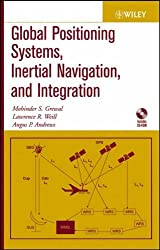 Global Positioning Systems, Inertial Navigation and Integration by Mohinder S. Grewal (2001-01-16)