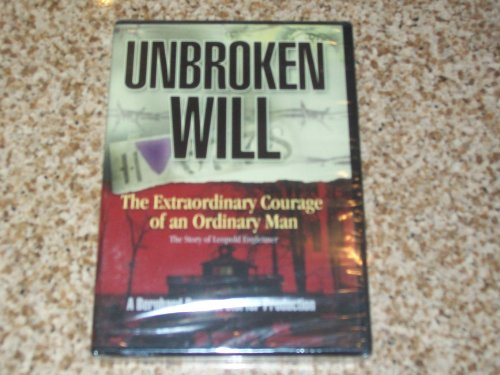 Unbroken Will - The Extraordinary Courage of an Ordinary Man: The Story of Leopold Engleitner