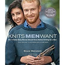 Knits Men Want: The 10 Rules Every Woman Should Know Before Knitting for a Man~Plus the Only 10 Patterns She'll Ever (English Edition)