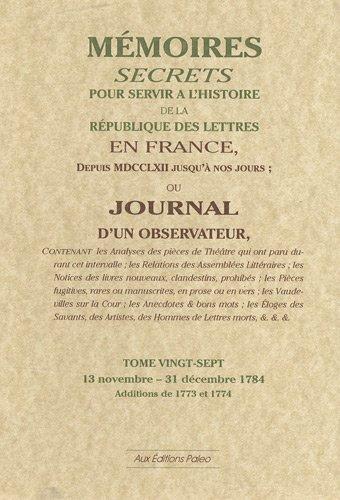 Mémoires secrets ou Journal d'un observateur : Tome 27, 13 novembre-31 décembre 1784 par Bachaumont, François Mouffle d'Angerville, Mathieu-François Pidansat de Mairobert