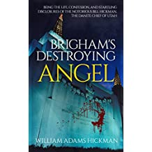 Brigham's Destroying Angel: Being the Life, Confession, and Startling Disclosures of the Notorious Bill Hickman, the Danite Chief of Utah (English Edition)