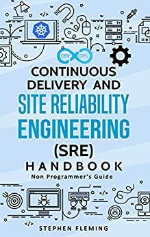 Continuous Delivery and Site Reliability Engineering (SRE) Handbook: Non-Programmer's Guide by [Fleming, Stephen]