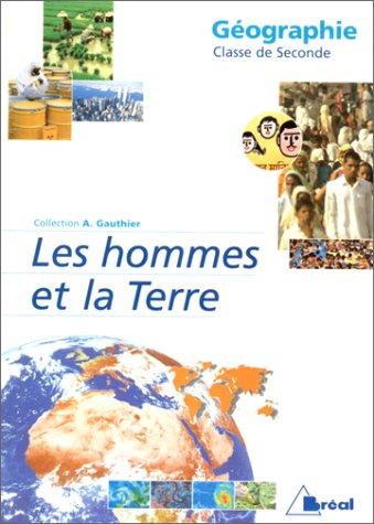 Géographie, classe de seconde : Les Hommes et la Terre