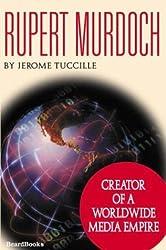 Rupert Murdoch: Creator of a Worldwide Media Empire by Jerome Tuccille (2003-12-01)