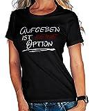 Stylotex Damen / Girlie T-Shirt Aufgeben ist keine Option , Farbe:schwarz;Größe:L