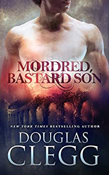 Mordred, Bastard Son (The Chronicles of Mordred Book 1) by [Clegg, Douglas]
