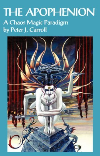 The Apophenion: A Chaos Magick Paradigm: A Chaos Magic Paradigm: Written by Peter J. Carroll, 2008 Edition, (1st Edition) Publisher: Mandrake [Paperback]