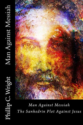 Man Against Messiah: The Sanhedrin Plot Against Jesus (English Edition)