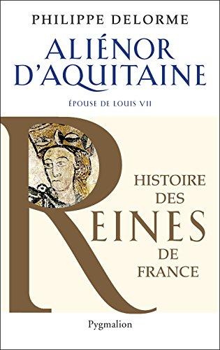 Alienor d'Aquitaine: Epouse de louis VII, mère de Richard Cœur de Lion