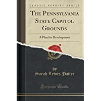 The Pennsylvania State Capitol Grounds: A Plan for Development (Classic Reprint)