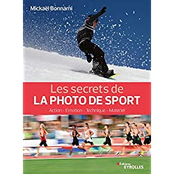 Les secrets de la photo de sport: Action - Émotion - Technique - Matériel