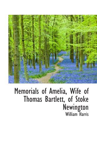 Memorials of Amelia, Wife of Thomas Bartlett, of Stoke Newington