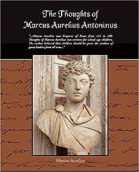 The Thoughts of Marcus Aurelius Antoninus by Marcus Aurelius (2008-11-12)