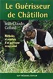 Le Guérisseur de Châtillon - Méthodes et résultats d'un guérisseur exceptionnel
