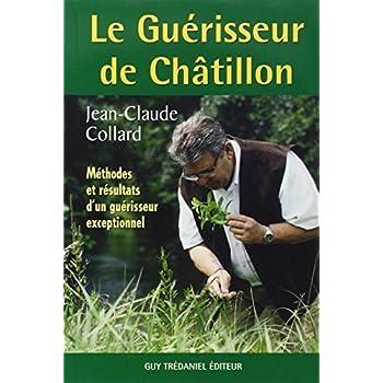 Le Guérisseur de Châtillon : Méthodes et résultats d'un guérisseur exceptionnel