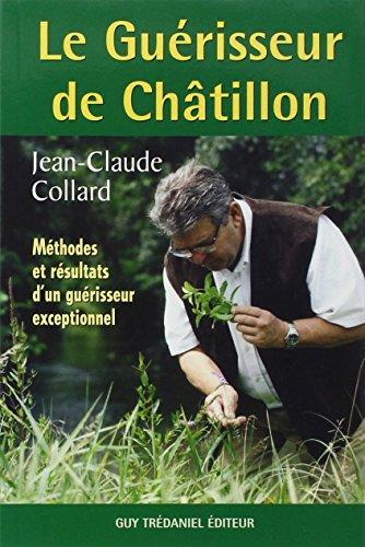 Le Guérisseur de Châtillon : Méthodes et résultats d'un guérisseur exceptionnel par Jean-Claude Collard