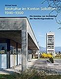 Baukultur im Kanton Solothurn 1940-1980: Ein Inventar zur Architektur der Nachkriegsmoderne