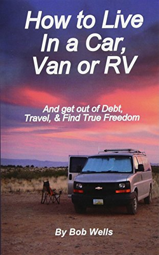 How to Live In a Car, Van, or RV: And Get Out of Debt, Travel, and Find True Freedom por Bob Wells
