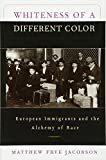 Whiteness of a Different Color European Immigrants and the Alchemy of Race by Matthew Frye Jacobson(1999-09-01) -
