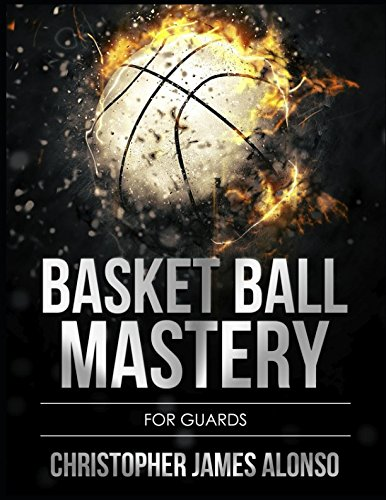 Basket Ball Mastery: For Guards