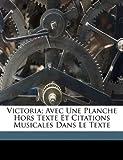 Telecharger Livres Victoria Avec Une Planche Hors Texte Et Citations Musicales Dans Le Texte (PDF,EPUB,MOBI) gratuits en Francaise