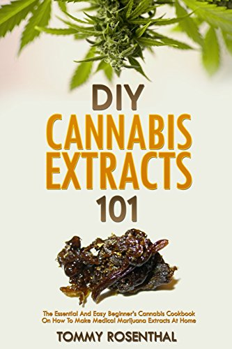 DIY Cannabis Extracts 101: The Essential Beginner\'s Guide To CBD and Hemp Oil to Improve Health, Reduce Pain and Anxiety, and Cure Illnesses (Cannabis Books, Band 2)