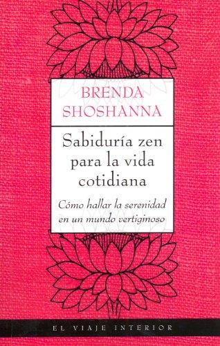 Sabiduría zen para la vida cotidiana: Como hallar la serenidad en un mundo vertiginoso (El Viaje Interior)