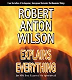 Robert Anton Wilson Explains Everything (Or Old Bob Exposes by Robert Anton Wilson