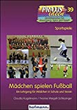 Mädchen spielen Fußball: Ein Lehrgang für Mädchen in Schule und