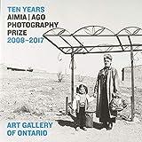 Ten Years: Aimia - Ago Photography Prize, 2008-2017