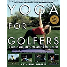 Yoga for Golfers : A Unique Mind-Body Approach to Golf Fitness by Katherine Roberts (2004-06-17)