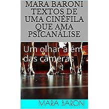 Mara Baroni  Textos de uma cinéfila que ama psicanálise: Um olhar além das câmeras (Cinema e Psicanálise Livro 6) (Portuguese Edition)