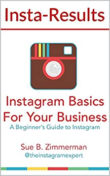 Instagram Basics For Your Business by [Zimmerman, Sue B.]