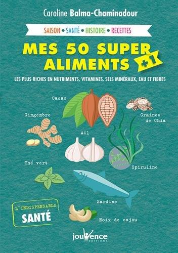 Mes 50 super aliments + 1 : Les plus riches en nutriments vitamines, sels minéraux, eau et fibres