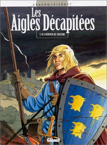 Les Aigles décapitées, tome 10 : L'Héritier de Crozenc