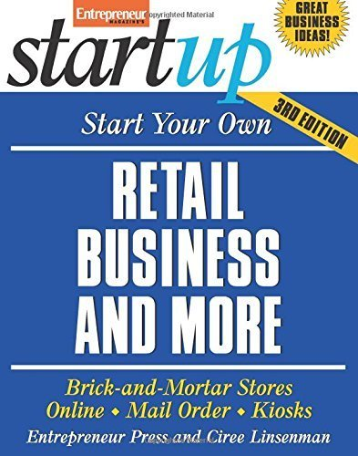 Start Your Own Retail Business And More: Brick-and-Mortar Stores, Online, Mail Order, and Kiosks...