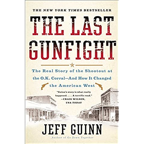 The Last Gunfight: The Real Story of the Shootout at the O.K. Corral-And How It Changed the American West (English