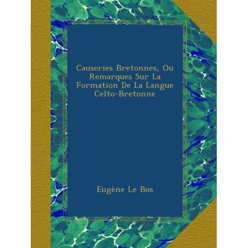 Causeries Bretonnes, Ou Remarques Sur La Formation De La Langue Celto-Bretonne