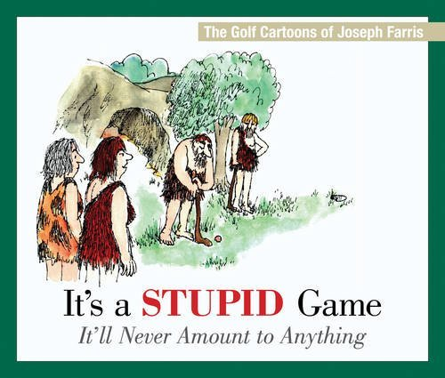 It's a Stupid Game; It'll Never Amount to Anything: The Golf Cartoons of Joseph Farris by Joseph Farris (2015-04-23)