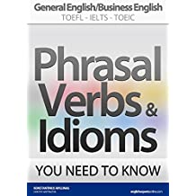 PHRASAL VERBS & IDIOMS YOU NEED TO KNOW: General English/Business English TOEFL-IELTS-TOEIC