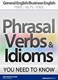 #7: PHRASAL VERBS & IDIOMS YOU NEED TO KNOW: General English/Business English TOEFL-IELTS-TOEIC