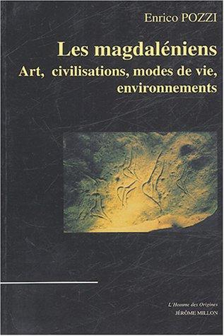 Les Magdaléniens : Art, civilisations, modes de vie, environnements